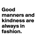 Good-manners-and-kindness-are-always-in-fashion