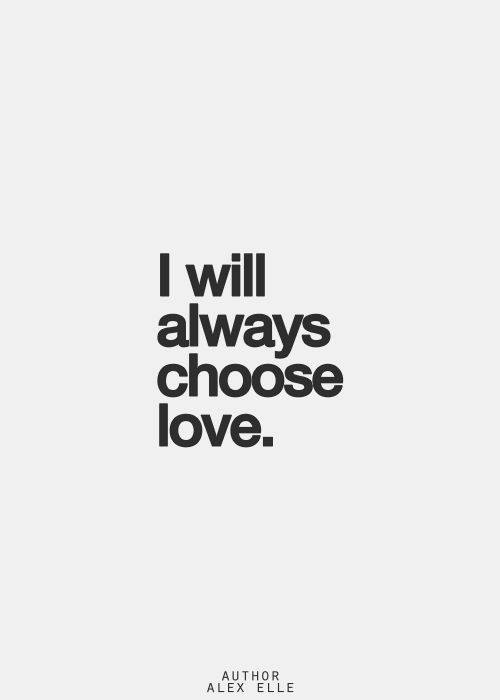 I will always choose love